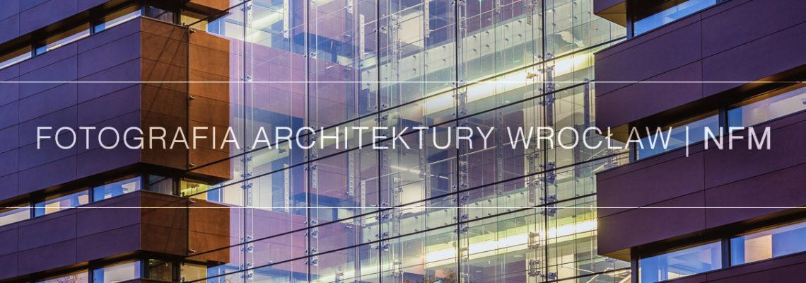 Fotografia Architektury Wrocław | NFM